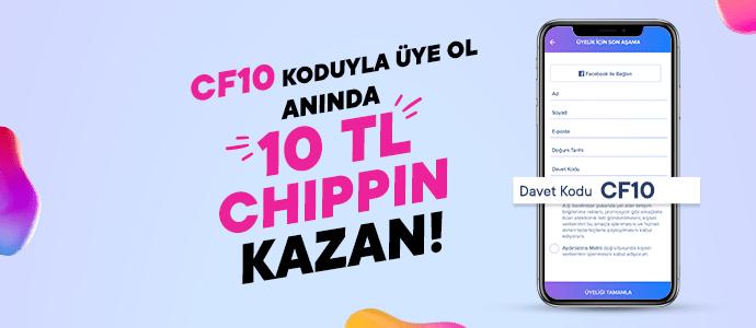 CF10 kodu ile üye olanlar 10 TL Chippin kazanıyor